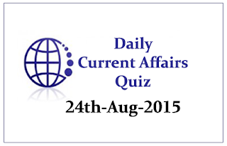Current Affairs Quiz- 24th August 2015
