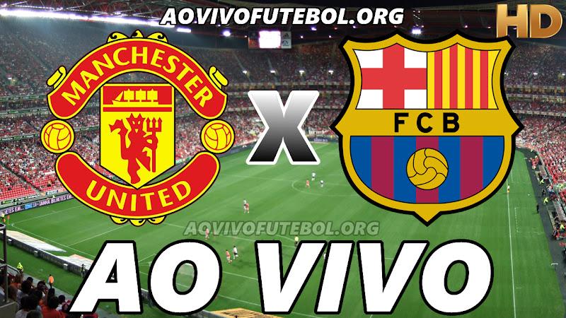 Assistir Manchester United vs Barcelona Ao Vivo HD