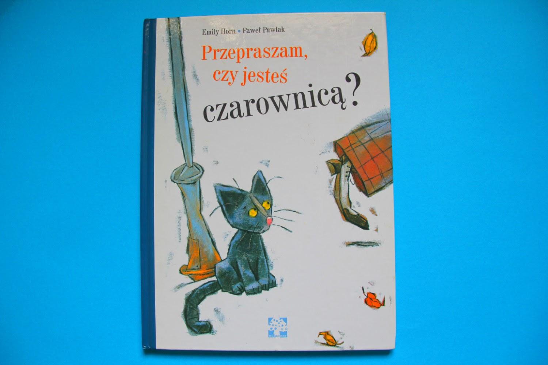 """""""Przepraszam, czy jesteś czarownicą?"""" Emily Horn, Paweł Pawlak"""