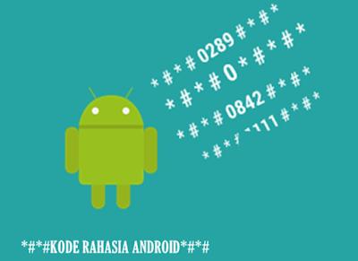 Kumpulan Kode-kode Rahasia Smartphone Android Terbaru dan Terlengkap