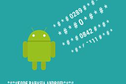 Kumpulan Kode-kode Rahasia Android Terbaru dan Terlengkap