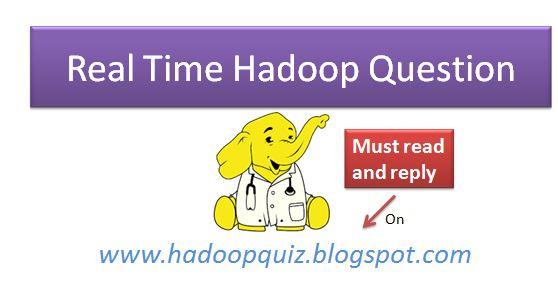 Hadoop Quiz: Hadoop Real Time Interview Question