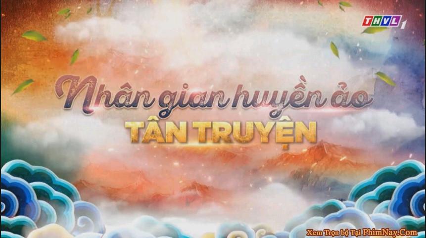 Nhân Gian Huyền Ảo Tân Truyện - THVL1 (2020)
