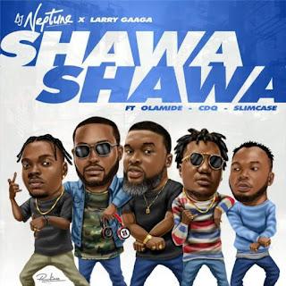 MUSIC: DJ Neptune Ft. Larry Gaaga X Olamide X CDQ X Slimcase – Shawa Shawa