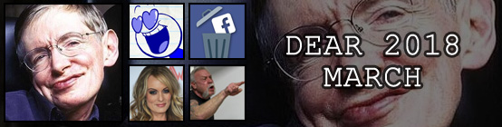 Dear 2018, March: Stephen Hawking dies :(, my first Pencilmation cartoon comes out, #DeleteFacebook is briefly a thing, Stormy Daniels talks about how she had sex with Trump, American Chopper Argument holds strong.