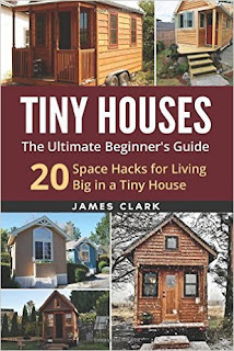 Tiny Houses: The Ultimate Beginner's Guide! : 20 Space Hacks for Living Big in Your Tiny House Paperback – June 30, 2016