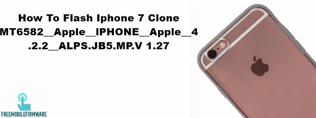 How To Flash Iphone 7 Clone MT6582__Apple__lPHONE__Apple__4 2 2