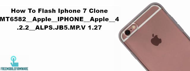 How To Flash Iphone 7 Clone MT6582__Apple__lPHONE__Apple__4.2.2__ALPS.JB5.MP.V 1.27