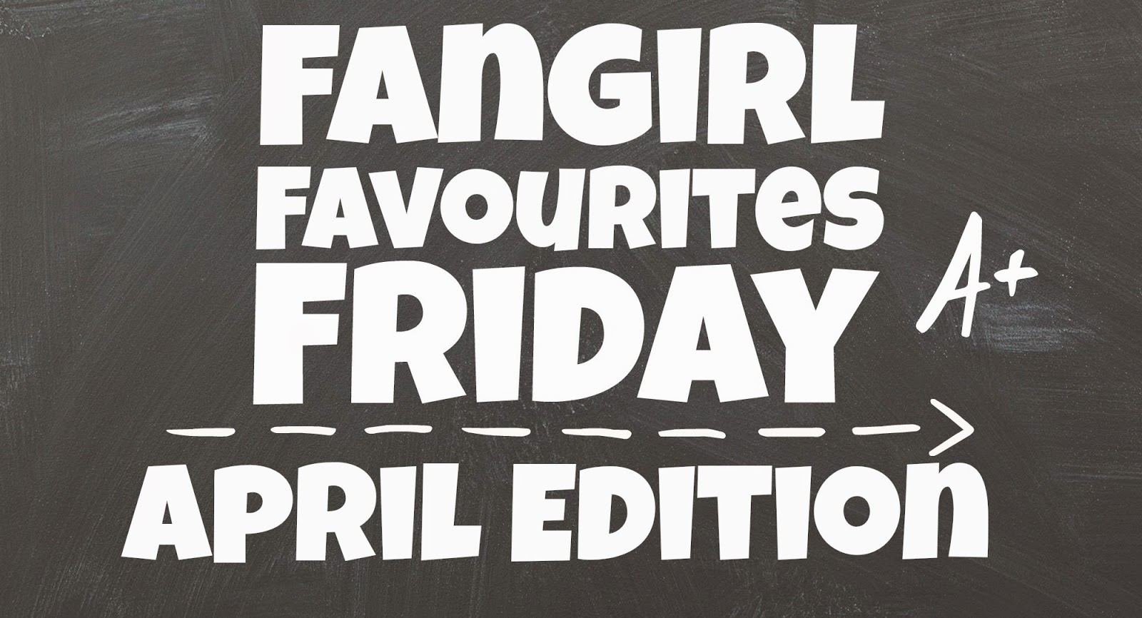 fuelled by fiction fueled by fiction fangirl favourites friday