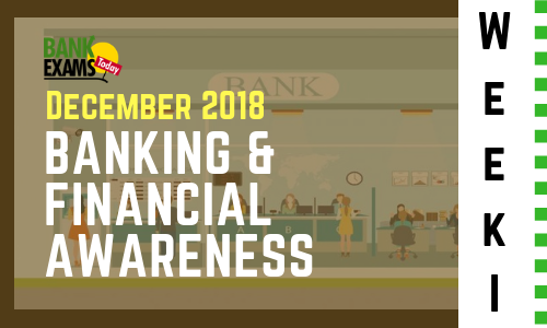 Banking and Financial Awareness December 2018: Week I