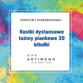 https://artimeno.blogspot.com/2018/07/kostki-dystansowe-bibuki-tasmy-piankowe.html