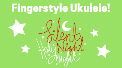 Ukulele fingerstyle: Silent Night - A More Challenging Arrangement