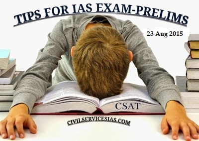 TIPS FOR CIVIL SERVICES EXAM,IAS,UPSC,IPS,TIPS FOR CIVIL SERVICES PRELIMINARY EXAM 23 August 2015(IAS)-2015,ias preliminary exam-2015,upsc preliminary exam -2015,last day tips for ias preliminary exam