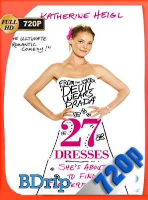 27 Dresses (2008)HD BDRIP[720P] Latino [GoogleDrive] DizonHD