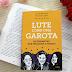 [RESENHA] Lute como uma Garota: 60 feministas que mudaram o mundo - Laura Barcella e Fernanda Lopes
