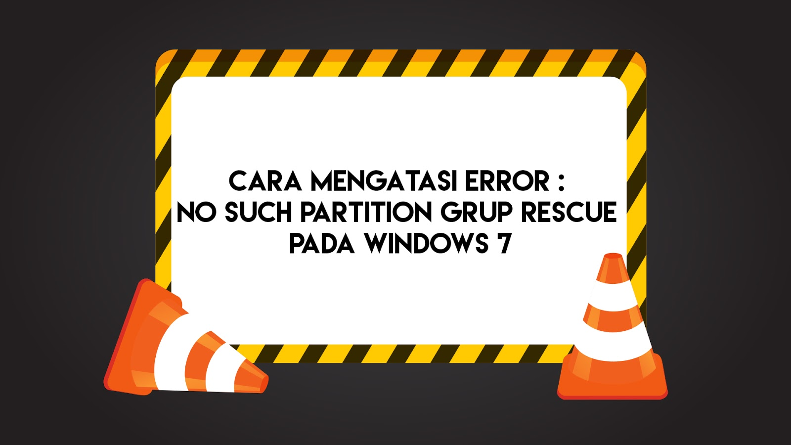 Cara Mengatasi Error : No Such Partition Grup Rescue Pada Windows 7