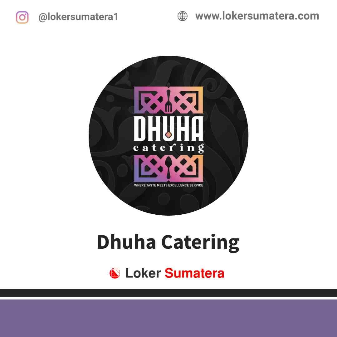 Lowongan Kerja Pekanbaru, Dhuha Catering Juni 2021