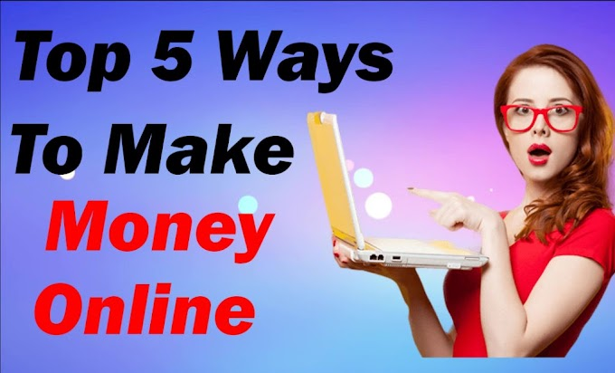 Best Money Making Tips : Top 5 Ways To Make Money Online – 2019