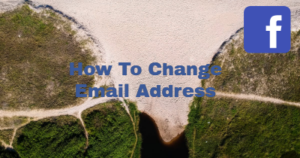 How Can I Change Email Address on Facebook Fast