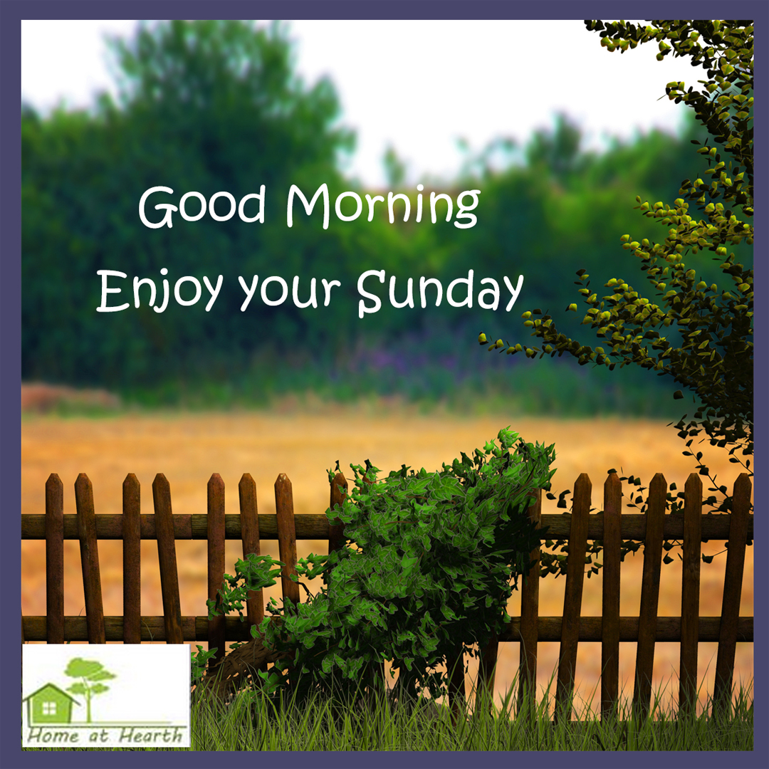 Good Morning Relax And Enjoy Your Sunday Home At Hearth