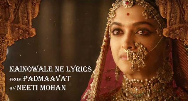 Nainowale Ne Lyrics - Padmaavat | Neeti Mohan