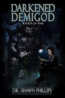 Darkened Demigod: Weapon of War - A masterful blend of sci-fi & fantasy by Dr. Shawn Phillips