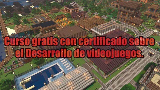 Curso gratis certificado sobre Desarrollo videojuegos