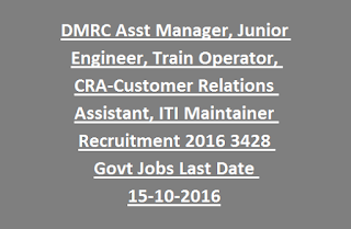 DMRC Asst Manager, Junior Engineer, Train Operator, CRA-Customer Relations Assistant, ITI Maintainer Recruitment 2016 3428 Govt Jobs Online Last Date 15-10-2016