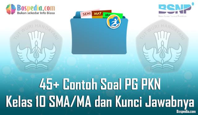 45+ Contoh Soal PG PKN Kelas 10 SMA/MA dan Kunci Jawabnya Terbaru