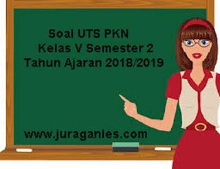 Contoh Soal UTS PKn Kelas 5 Semester 2 Terbaru Tahun 2018/2019