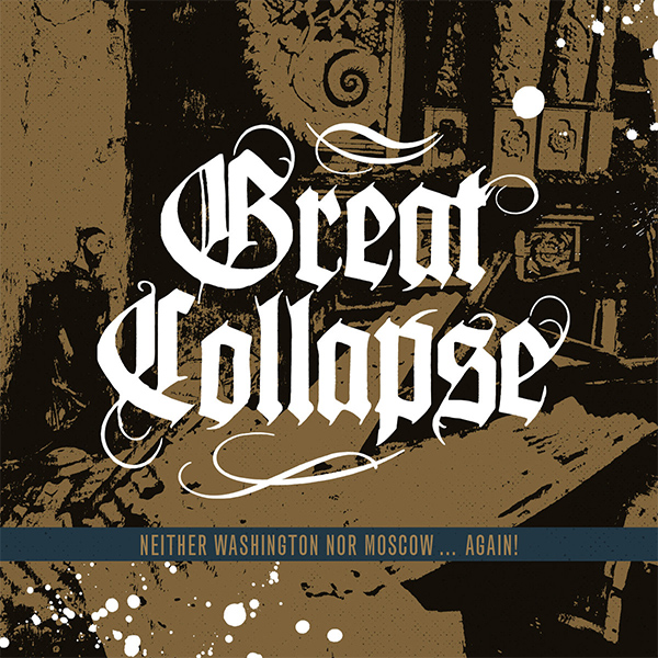 "Great Collapse stream new album ""Neither Washington Nor Moscow​.​.​. Again! """