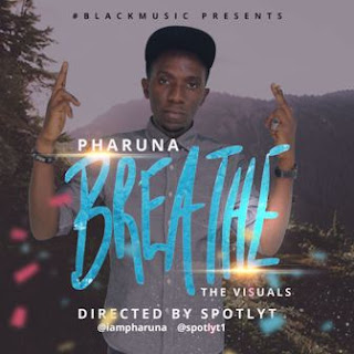 Video : Pharuna – Breathe |@ iampharuna @ spotlyt1 @ teamfodigital