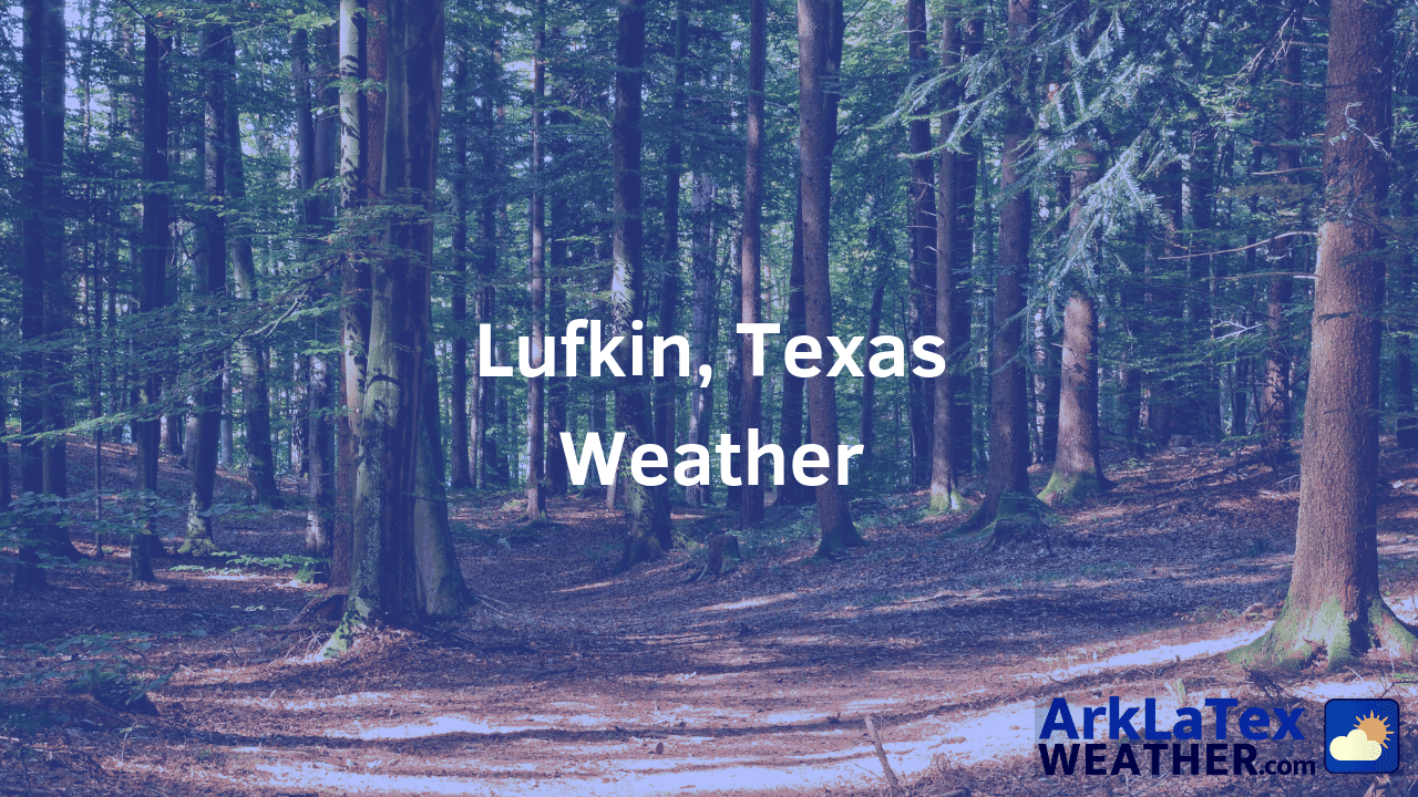 Lufkin, Texas, Weather Forecast, Angelina County, Lufkin weather, LufkinToday.com, ArkLaTexWeather.com