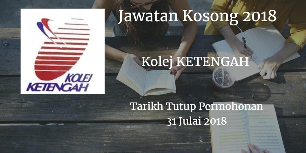 Jawatan Kosong Kolej KETENGAH 31 Julai 2018