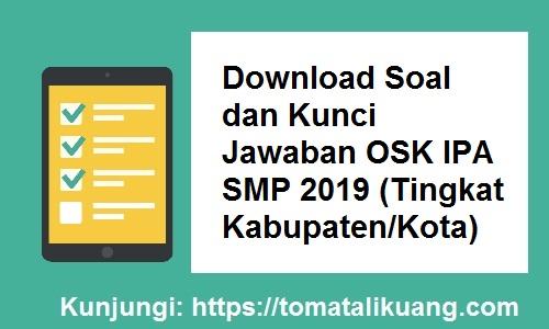 Download Soal Kunci Jawaban Osn Ipa Smp 2019 Tingkat Kabupaten Kota Tomatalikuang Com Berita Pendidikan Terbaru