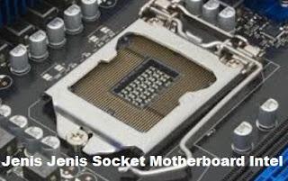 Jenis Jenis Socket CPU Motherboard Intel