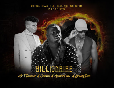 Download Mp3| Mr TTouchez x Chibau x Amber Lulu x Young Dee - Billionaire