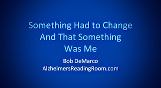 "Quote ""Something had to change and that something was me"" - Alzheimer's Reading Room"