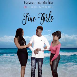 DOWNLOAD MP3: FINE GIRLS- Eminence RapMachine