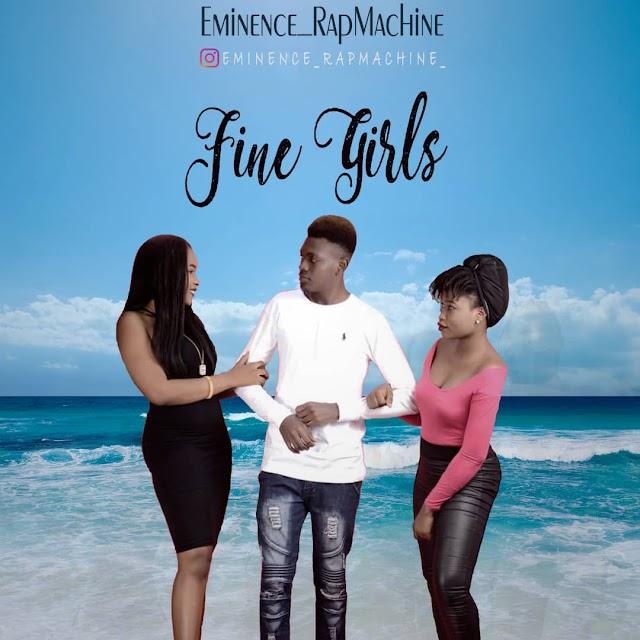 DOWNLOAD MP3: FINE GIRLS- Eminence RapMachine