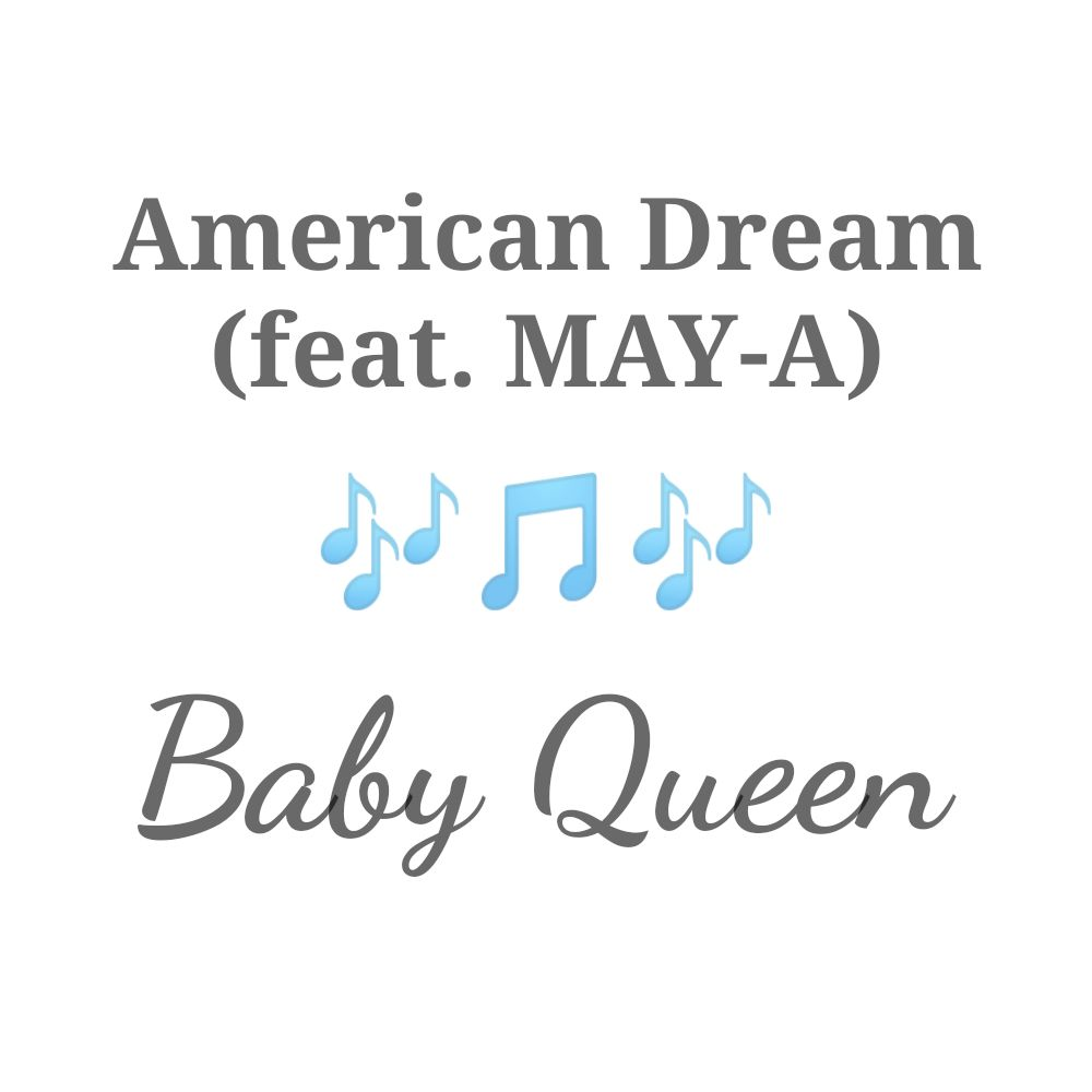 Baby Queen's Music: AMERICAN DREAM (Featuring MAY-A) Single-Track - Chorus Song: Like an American dream, you're only in my head.. - AAC/MP3 Download