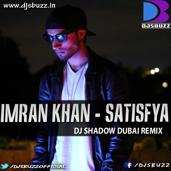 Imran Khan Satisfya By Dj Shadow Dubai Remix