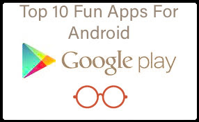 Top 10 Fun Apps For Android in 2019