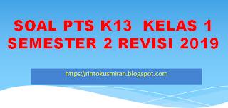 SOAL PTS K13  KELAS 1 SEMESTER 2 REVISI 2019
