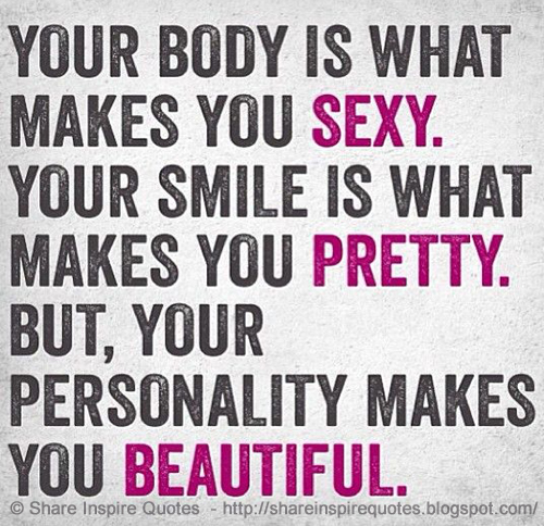 Your Body Is What Makes You Sexy Your Smile Is What Makes Makes You