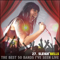 The Best 50 Bands I've Seen Live: 27. Sleigh Bells