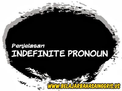 Indefinite Pronouns, Penjelasan Indefinite Pronouns, Pengertian Indefinite Pronouns Contoh-contoh Indefinite Pronouns, Penggunaan Indefinite Pronouns, Indefinite Pronouns untuk Orang dan Benda, Indefinite Pronouns untuk Jumlah.