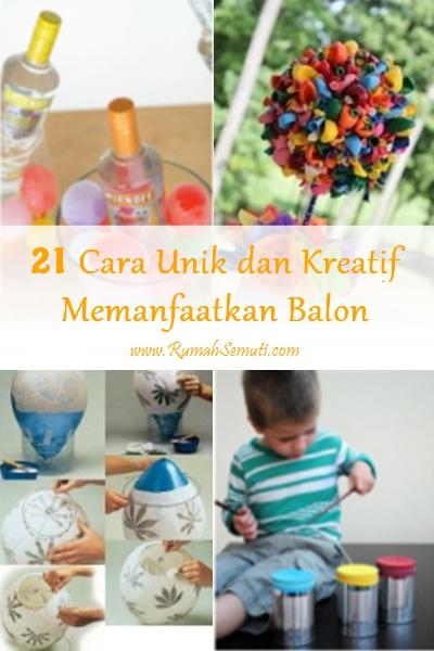 21 Cara Unik dan Kreatif Memanfaatkan Balon