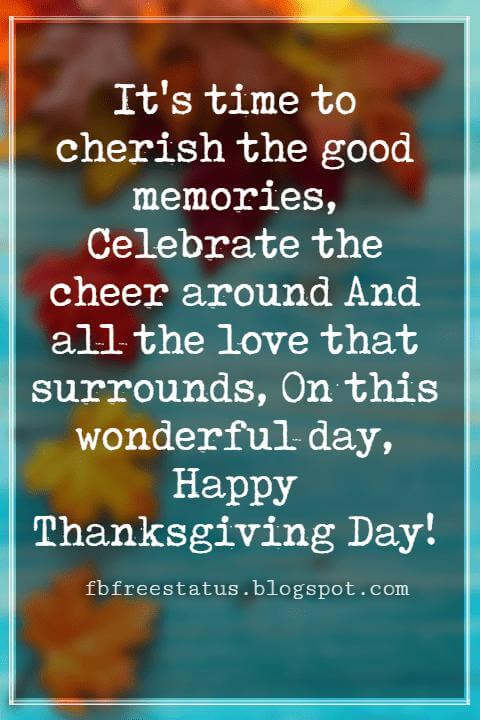 Happy Thanksgiving Messages, It's time to cherish the good memories, Celebrate the cheer around And all the love that surrounds, On this wonderful day, Happy Thanksgiving Day!