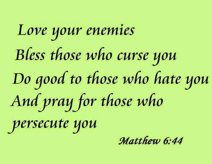 Prayer For My Haters Quotes: LOVE YOUR ENEMIES BLESS THOSE WHO CURSE YOU DO GOOD TO